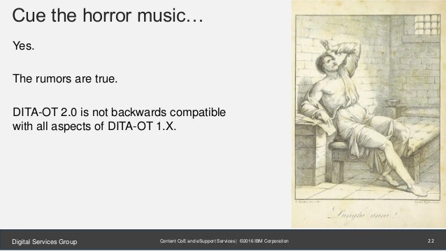 Content CoE and eSupport Services | ©2016 IBM CorporationDigital Services Group Cue the horror music… Yes. The rumors are ...