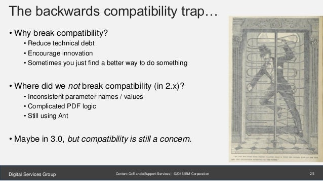 Content CoE and eSupport Services | ©2016 IBM CorporationDigital Services Group The backwards compatibility trap… • Why br...