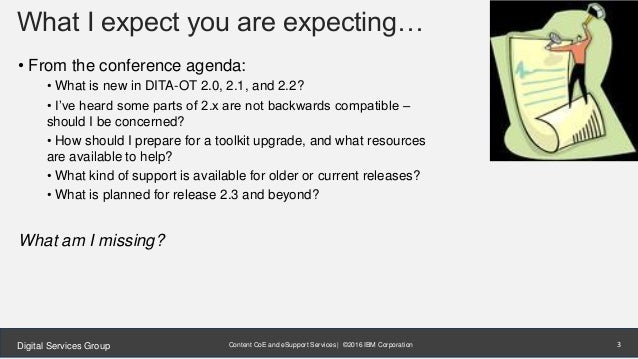 Content CoE and eSupport Services | ©2016 IBM CorporationDigital Services Group What I expect you are expecting… • From th...