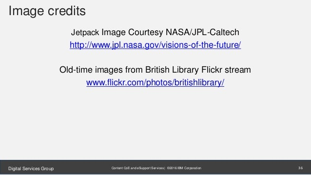 Content CoE and eSupport Services | ©2016 IBM CorporationDigital Services Group Image credits Jetpack Image Courtesy NASA/...