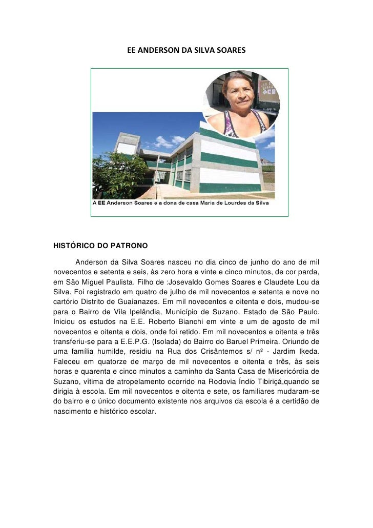 EE ANDERSON DA SILVA SOARESHISTÓRICO DO PATRONO        Anderson da Silva Soares nasceu no dia cinco de junho do ano de mil...