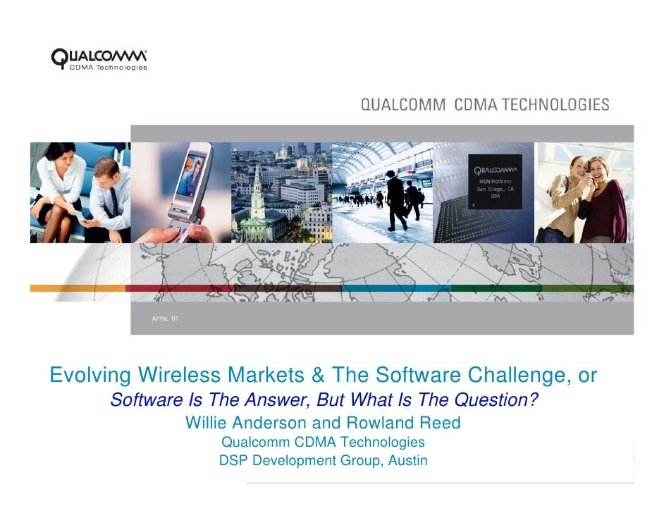 APRIL '07     Evolving Wireless Markets & The Software Challenge, or      Software Is The Answer, But What Is The Question...