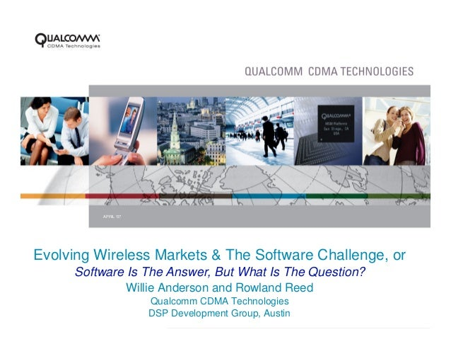APRIL '07Evolving Wireless Markets & The Software Challenge, or     Software Is The Answer, But What Is The Question?     ...