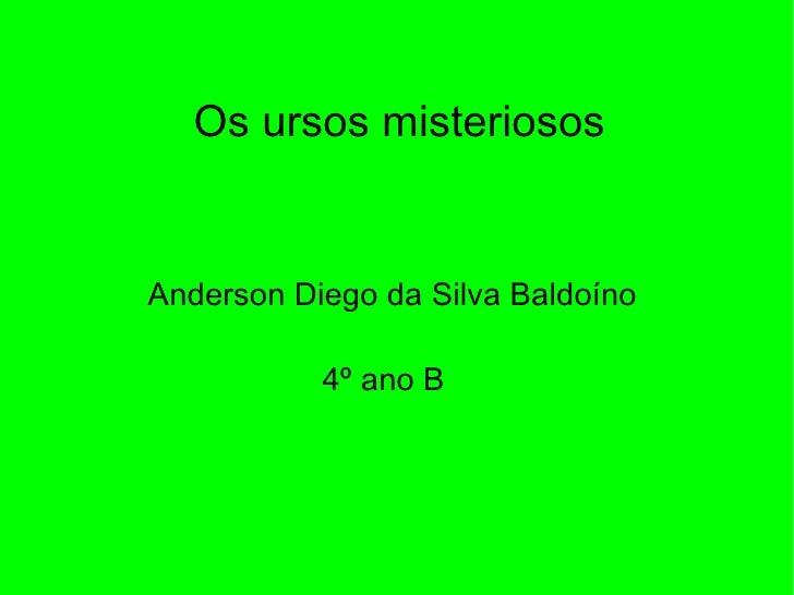 Os ursos misteriosos Anderson Diego da Silva Baldoíno  4º ano B