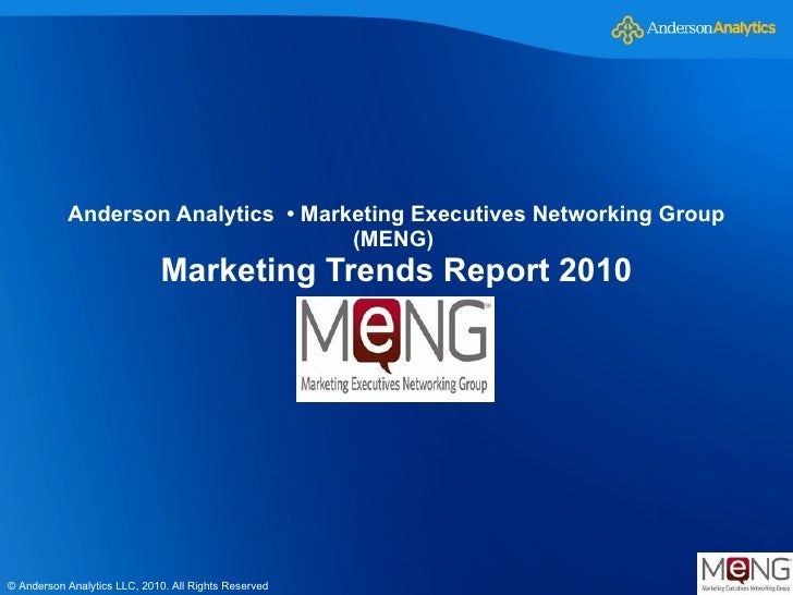 Anderson Analytics  • Marketing Executives Networking Group (MENG)  Marketing Trends Report 2010