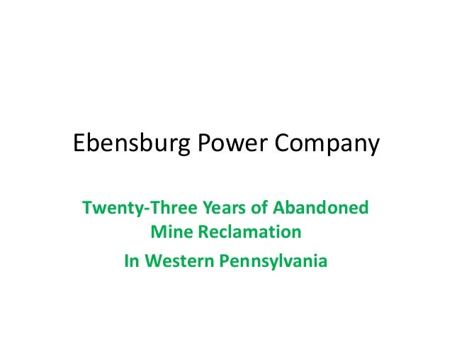 Ebensburg Power Company Twenty-Three Years of Abandoned Mine Reclamation In Western Pennsylvania