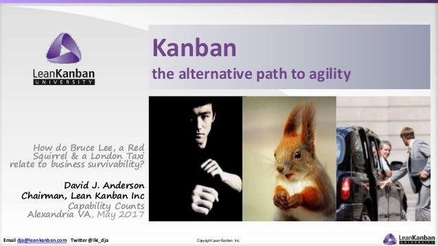 Email dja@leankanban.com Twitter @lki_dja Copyright Lean Kanban Inc. Kanban the alternative path to agility How do Bruce L...