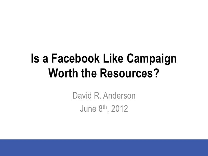 Is a Facebook Like Campaign    Worth the Resources?       David R. Anderson        June 8th, 2012