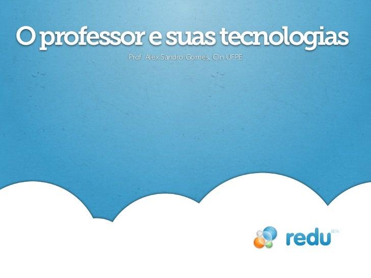 O professor e suas tecnologias          Prof. Alex Sandro Gomes, CIn UFPE
