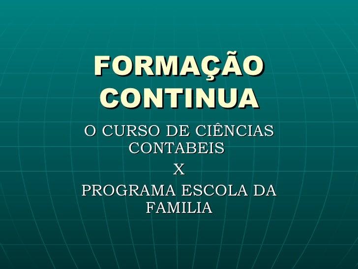FORMAÇÃO CONTINUA O CURSO DE CIÊNCIAS CONTABEIS  X PROGRAMA ESCOLA DA FAMILIA