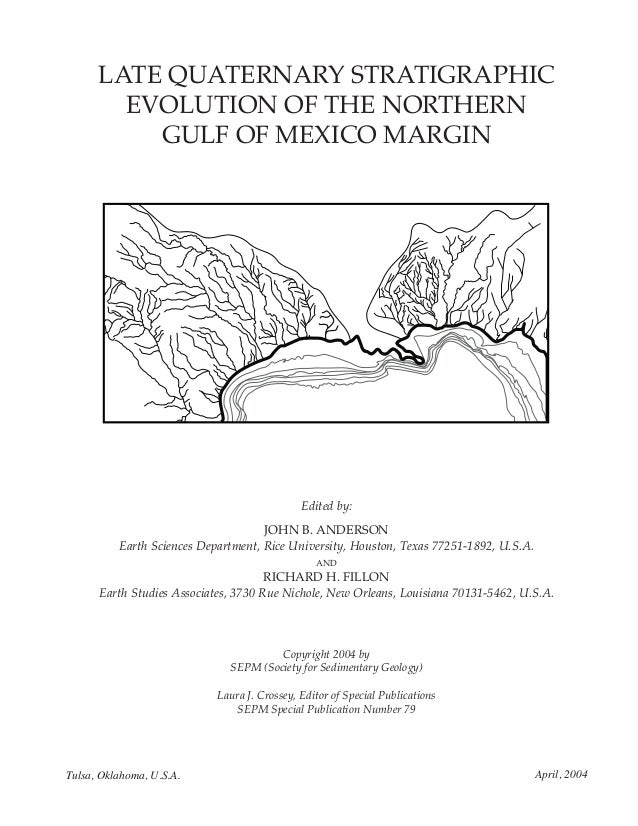 LATE QUATERNARY STRATIGRAPHIC EVOLUTION OF THE NORTHERN GULF OF MEXICO MARGIN Edited by: JOHN B. ANDERSON Earth Sciences D...