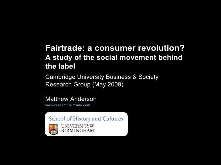 Cambridge University Business & Society Research Group (May 2009)  Matthew Anderson www.researchfairtrade.com   Fairtrade:...