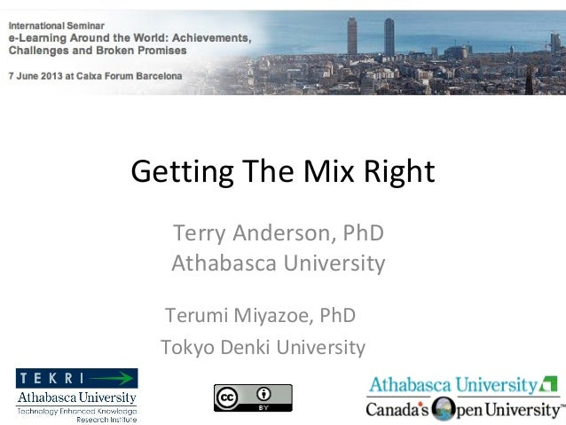 Getting The Mix RightTerumi Miyazoe, PhDTokyo Denki UniversityTerry Anderson, PhDAthabasca University1