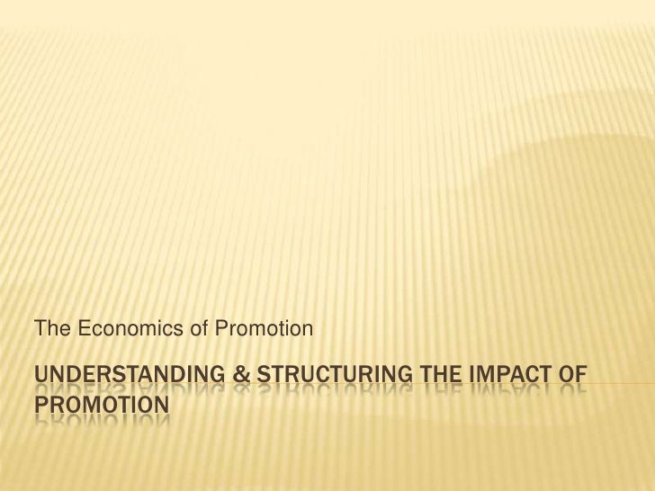 Understanding & Structuring the impact of promotion<br />The Economics of Promotion<br />