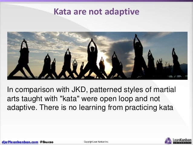 """Kata are not adaptive  In comparison with JKD, patterned styles of martial arts taught with """"kata"""" were open loop and not ..."""