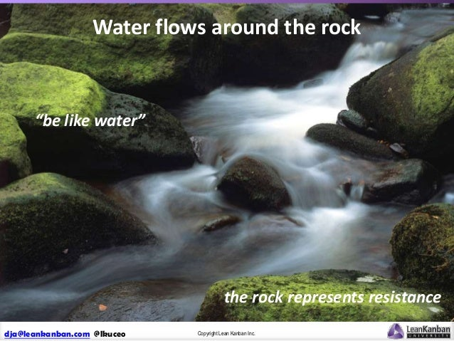 """Water flows around the rock  """"be like water""""  the rock represents resistance dja@leankanban.com @lkuceo  Copyright Lean Ka..."""