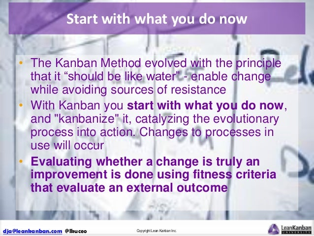 """Start with what you do now • The Kanban Method evolved with the principle that it """"should be like water"""" - enable change w..."""