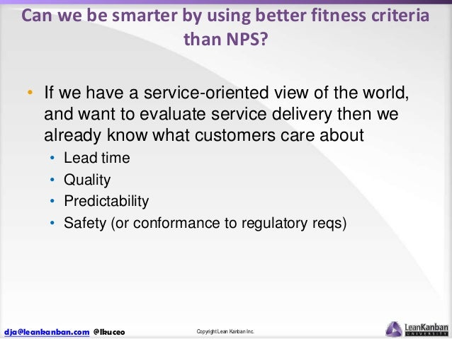 Can we be smarter by using better fitness criteria than NPS? • If we have a service-oriented view of the world, and want t...
