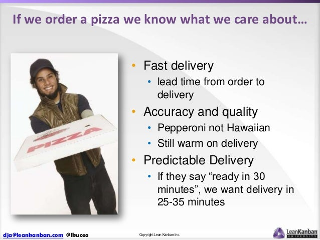If we order a pizza we know what we care about… • Fast delivery • lead time from order to delivery  • Accuracy and quality...