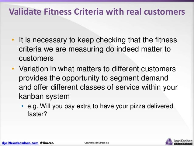 Validate Fitness Criteria with real customers • It is necessary to keep checking that the fitness criteria we are measurin...