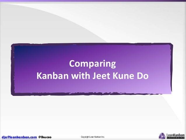 Comparing Kanban with Jeet Kune Do  dja@leankanban.com @lkuceo  Copyright Lean Kanban Inc.