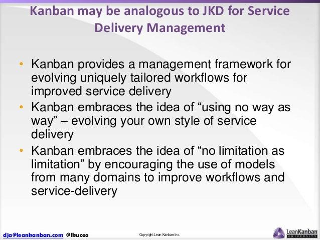 Kanban may be analogous to JKD for Service Delivery Management • Kanban provides a management framework for evolving uniqu...
