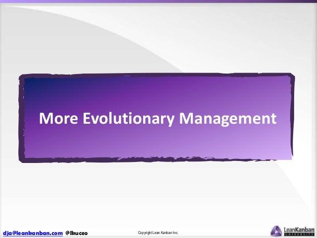 More Evolutionary Management  dja@leankanban.com @lkuceo  Copyright Lean Kanban Inc.