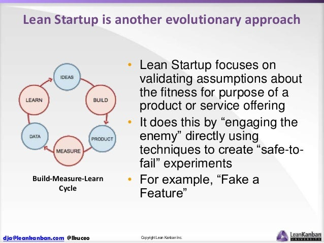 Lean Startup is another evolutionary approach  Build-Measure-Learn Cycle  dja@leankanban.com @lkuceo  • Lean Startup focus...