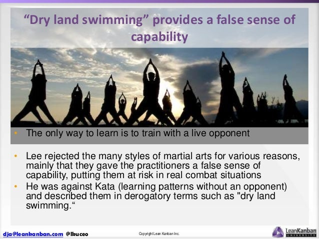 """""""Dry land swimming"""" provides a false sense of capability  • The only way to learn is to train with a live opponent • Lee r..."""