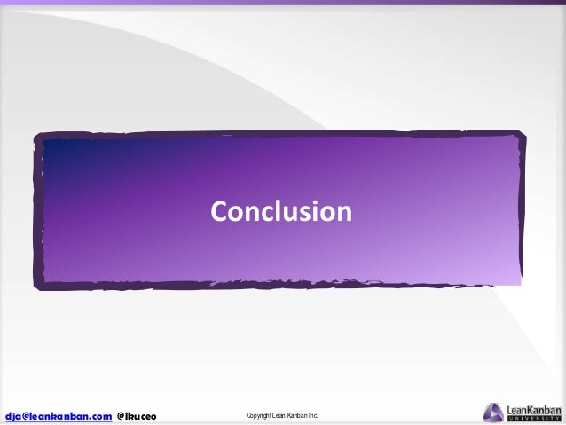Conclusion  dja@leankanban.com @lkuceo  Copyright Lean Kanban Inc.