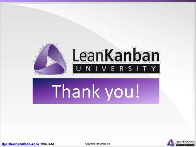 Thank you! dja@leankanban.com @lkuceo  Copyright Lean Kanban Inc.