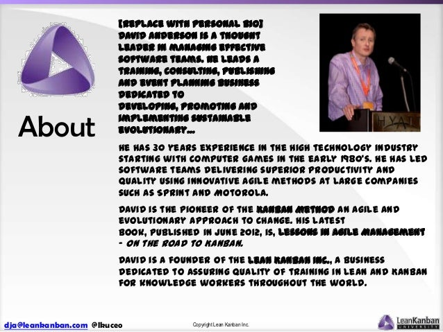 About  [Replace with personal bio] David Anderson is a thought leader in managing effective software teams. He leads a tra...