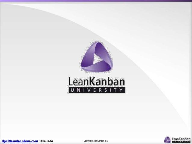 dja@leankanban.com @lkuceo  Copyright Lean Kanban Inc.