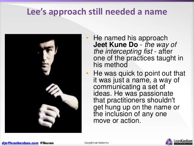 Lee's approach still needed a name • He named his approach Jeet Kune Do - the way of the intercepting fist - after one of ...