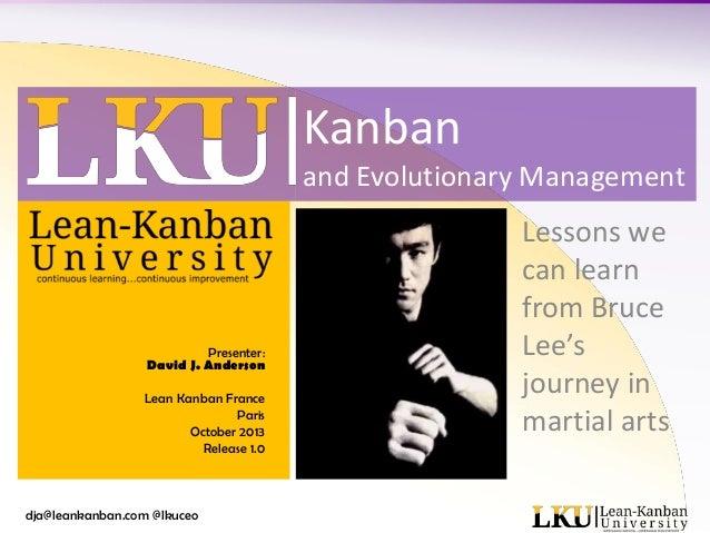 Kanban and Evolutionary Management  Presenter: David J. Anderson Lean Kanban France Paris October 2013 Release 1.0  dja@le...