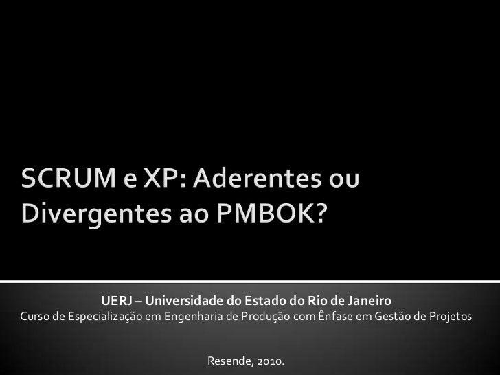 SCRUM e XP: Aderentes ou Divergentes ao PMBOK?<br />UERJ – Universidade do Estado do Rio de Janeiro<br />Curso de Especial...