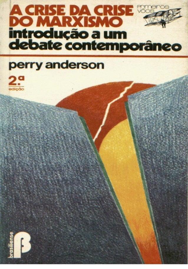 PERRY ANDERSON  A CRISE DA CRISE  DO MARXISMO  Introdução a um debate contemporâneo  Editora Brasiliense  1985