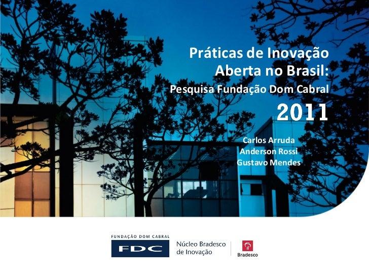Práticas de Inovação       Aberta no Brasil:Pesquisa Fundação Dom Cabral            Carlos Arruda           Anderson Rossi...