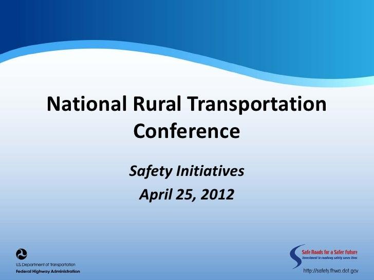 National Rural Transportation         Conference        Safety Initiatives         April 25, 2012