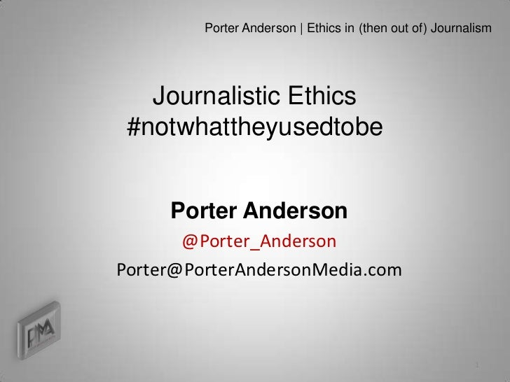 Porter Anderson | Ethics in (then out of) Journalism   Journalistic Ethics #notwhattheyusedtobe     Porter Anderson       ...