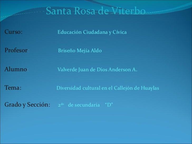 Santa Rosa de Viterbo Curso:  Educación Ciudadana y Cívica Profesor :  Briseño Mejía Aldo Alumno :  Valverde Juan de Dios ...