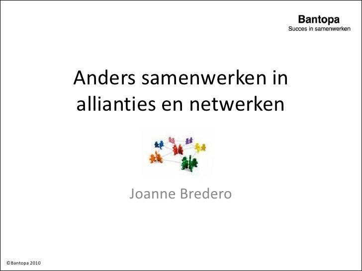 Anders samenwerken in                 allianties en netwerken                         Joanne Bredero    ©Bantopa 2010