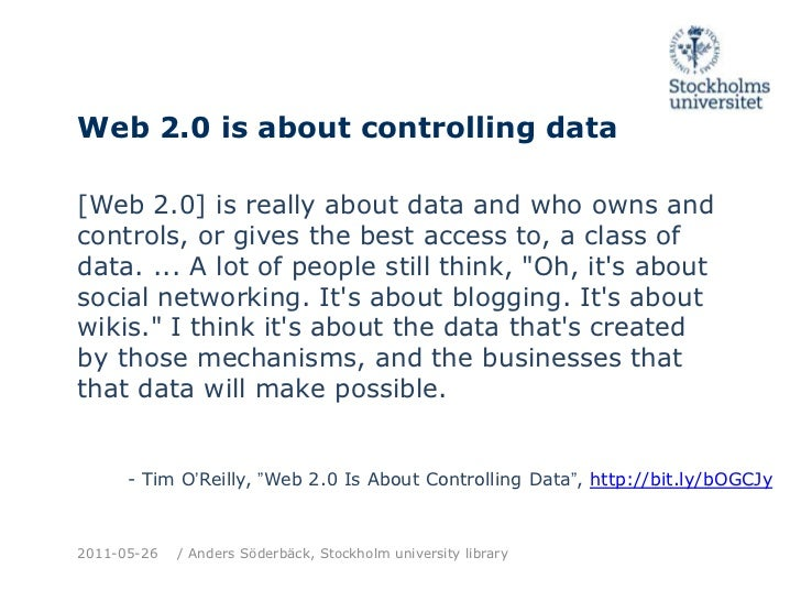 Web 2.0 is aboutcontrolling data<br />[Web 2.0] is really about data and who owns and controls, or gives the best access t...