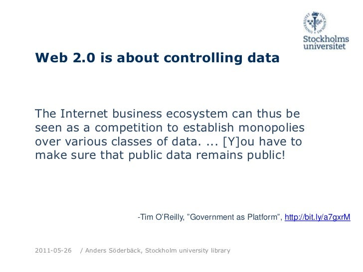 Web 2.0 is aboutcontrolling data<br />The Internet business ecosystem can thus be seen as a competition to establish monop...