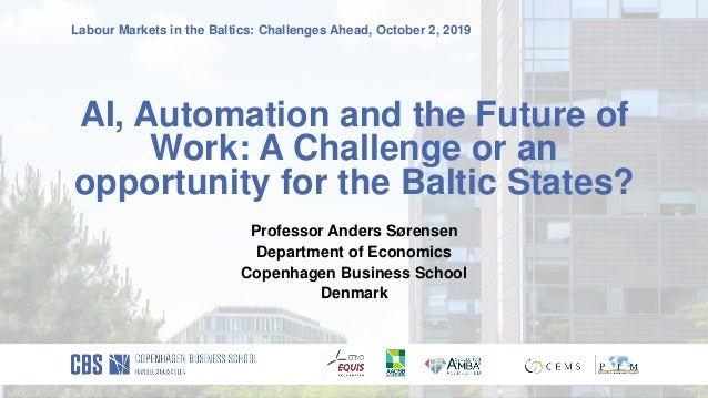 Labour Markets in the Baltics: Challenges Ahead, October 2, 2019 AI, Automation and the Future of Work: A Challenge or an ...