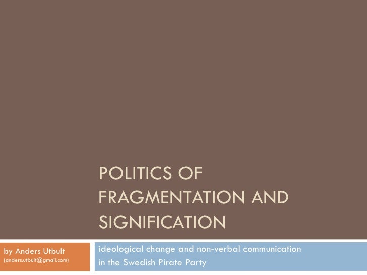 POLITICS OF                             FRAGMENTATION AND                             SIGNIFICATION by Anders Utbult      ...