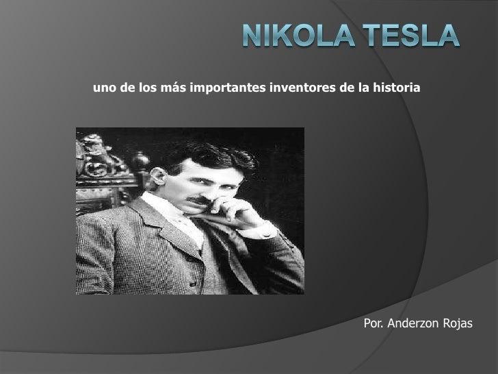 uno de los más importantes inventores de la historia                                          Por. Anderzon Rojas