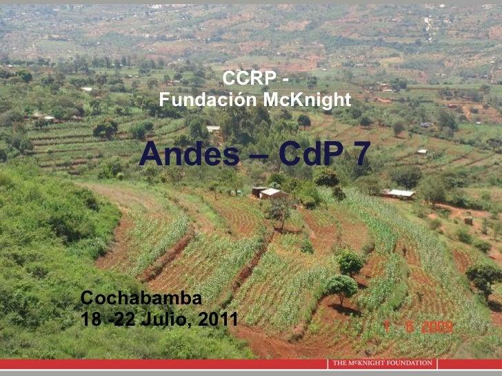 CCRP - Fundación  McKnight Andes – CdP 7 Cochabamba 18 -22 Julio, 2011
