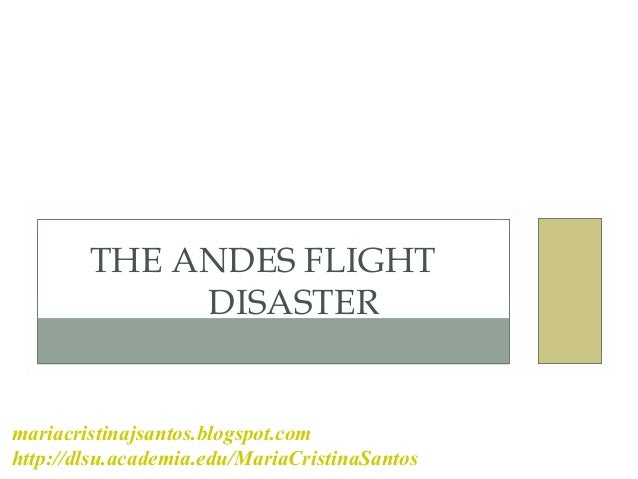 THE ANDES FLIGHT DISASTER mariacristinajsantos.blogspot.com http://dlsu.academia.edu/MariaCristinaSantos