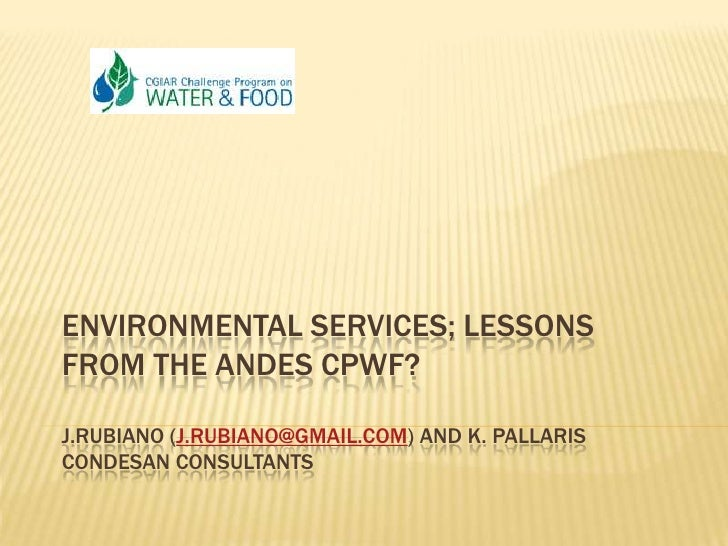 Environmental Services; Lessons from the Andes CPWF?J.Rubiano (j.rubiano@gmail.com) and K. PallarisCondesan Consultants<br />